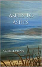 Ashes to Ashes by Aleks Lyons