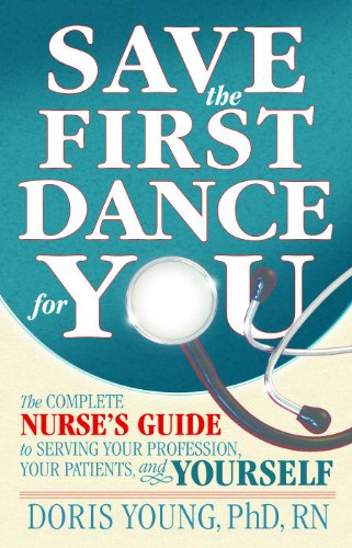 save-the-first-dance-for-you-the-complete-nurses-guide-to-serving-your-profession-you-patient-and-yourself