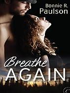 Breathe Again by Bonnie R. Paulson