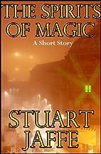 The Spirits of Magic by Stuart Jaffe