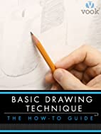 Basic Drawing Technique: The How-to Guide by…