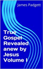 True Gospel Revealed anew by Jesus Volume I…