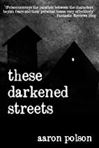 These Darkened Streets by Aaron Polson