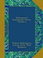 Shakespeare's Dramatische Werke, Volume 6…