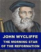 John Wycliffe - The Morningstar of the…