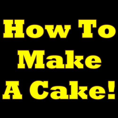 how-to-make-a-cake-learn-how-to-make-your-first-cake-in-the-next-five-minutes-learn-all-there-is-to-know-on-how-to-bake-a-cake-learning-how-to-make-cake-is-a-piece-of-cake
