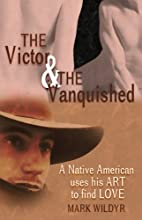 The Victor & The Vanquished by Mark Wildyr
