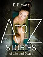 A to Z Stories of Life and Death by D Biswas