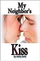 My Neighbor's Kiss by Misty Larks