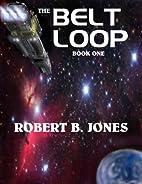The Belt Loop (Book One) by Robert B. Jones