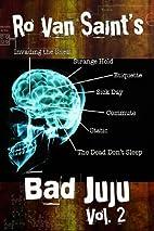 Bad Juju: Volume 2 by Ro Van Saint