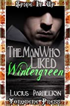 The Man Who Liked Wintergreen by Lucius…