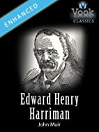 Edward Henry Harriman: Vook Classics by John…