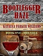 Bootlegger Haze by Katrina Parker Williams