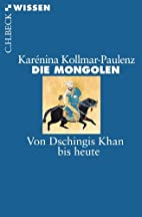 Die Mongolen: Von Dschingis Khan bis heute…