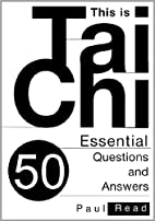 This is Tai Chi: 50 Essential Questions and…