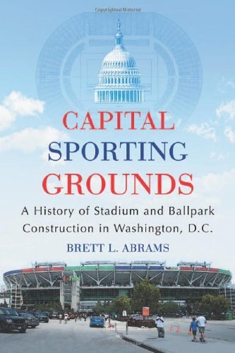 capital-sporting-grounds-a-history-of-stadium-and-ballpark-construction-in-washington-dc