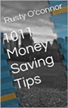 1011 Money Saving Tips by Rusty O'connor