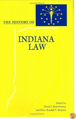 The History of Indiana Law (Law Society & Politics in the Midwest)