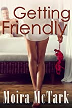 Getting Friendly [short story] by Moira…