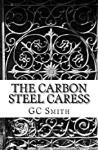 The Carbon Steel Caress by G. C. Smith
