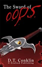 The Sword of Oops - A Short Story by D.T.…