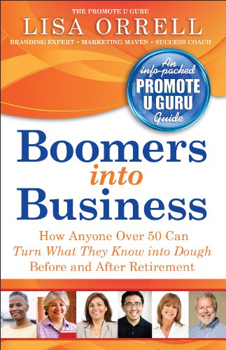boomers-into-business-how-anyone-over-50-can-turn-what-they-know-into-dough-before-and-after-retirement