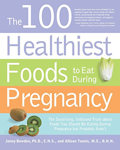 the-100-healthiest-foods-to-eat-during-pregnancy-the-surprising-unbiased-truth-about-foods-you-should-be-eating-during-pregnancy-but-probably-arent