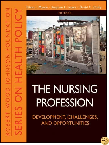 The Nursing Profession: Development, Challenges, and Opportunities (Public Health/Robert Wood Johnson Foundation Anthology)