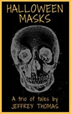 Halloween Masks: A Trio of Tales by Jeffrey…