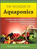 The Wonder of Aquaponics: A Complete Guide…