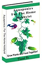 Aquaponics For The Home Hobbyist by David Oc