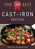 The 50 Best Cast-Iron Recipes: Tasty, fresh,…