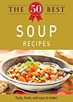 The 50 Best Soup Recipes: Tasty, fresh, and…