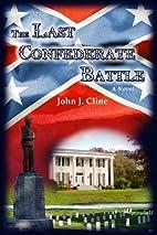 The Last Confederate Battle by John J. Cline