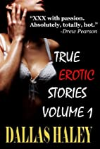 True Erotic Stories Vol.1 by Dallas Haley