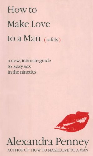 how-to-make-love-to-a-man-safely-a-new-intimate-guide-to-sexy-sex-in-the-nineties-safely-a-new-intimate-guide-to-sexy-sex-in-the-nineties