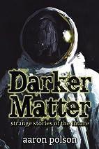 Darker Matter: Stories of Strange Futures by…