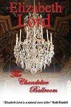 The Chandelier Ballroom by Elizabeth Lord