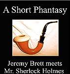 A Short Phantasy - Jeremy Brett Meets Mr.…