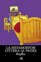 La metamorfosi. Lettera al padre by Franz…
