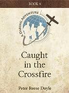 Caught in the Cross Fire (Daring Adventures…