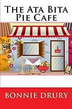 THE ATA BITA PIE CAFE by Bonnie Drury
