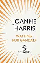 Waiting for Gandalf by Joanne Harris