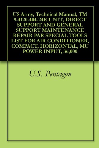 us-army-technical-manual-tm-9-4120-404-24p-unit-direct-support-and-general-support-maintenance-repair-par-special-tools-list-for-air-conditioner-compact-horizontal-mu-power-input-36000