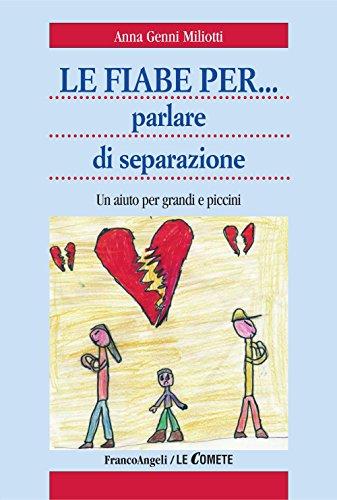 le-fiabe-per-parlare-di-separazione-un-aiuto-per-grandi-e-piccini-le-comete-italian-edition