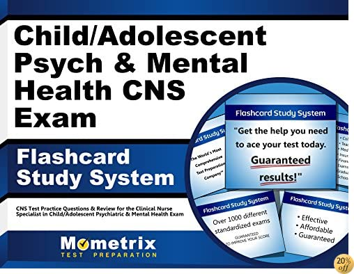 Child/Adolescent Psych & Mental Health CNS Exam Flashcard Study System: CNS Test Practice Questions & Review for the Clinical Nurse Specialist in Child/Adolescent Psychiatric & Mental Health Exam
