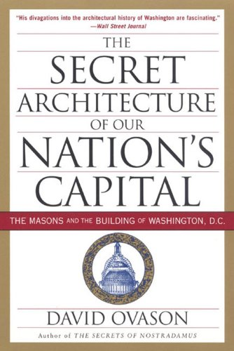 the-secret-architecture-of-our-nations-capital-the-masons-and-the-building-of-washington-dc