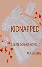 KIDNAPPED (A Clete Connor Mystery) by M. A.…