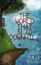 The World that Slid Downhill by Jason…